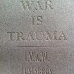 War is Trama, a portfolio of broadsides by vets (mostly PTSD and military sexual assault related)...a joint project of Justseeds, Iraq Vets Against War, and Combat Papermakers